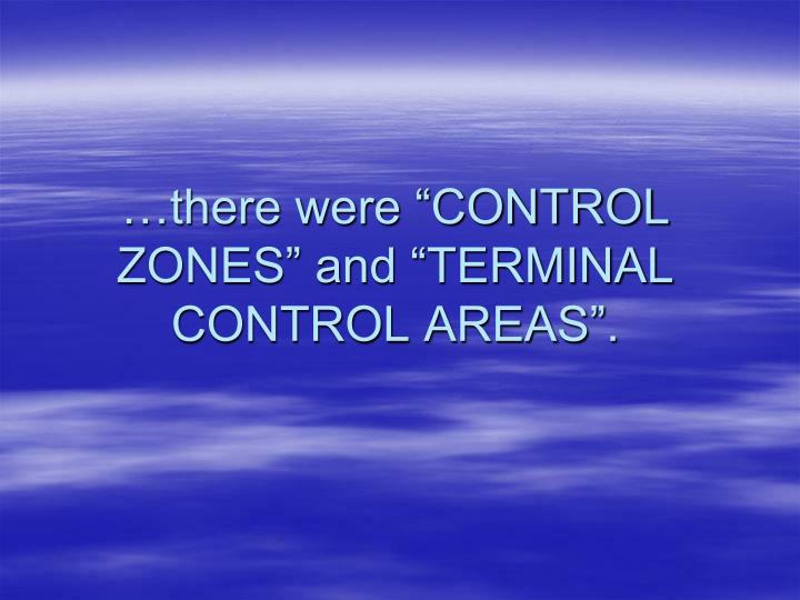 "…there were ""CONTROL ZONES"" and ""TERMINAL CONTROL AREAS""."