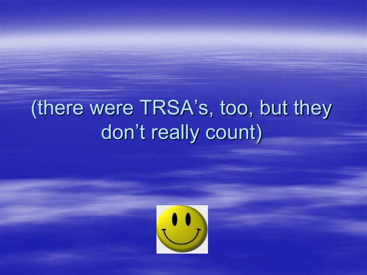 (there were TRSA's, too, but they don't really count)