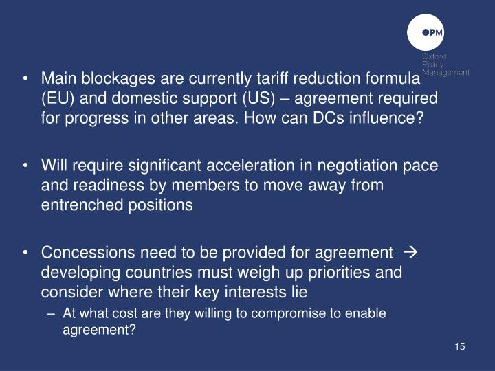 Main blockages are currently tariff reduction formula (EU) and domestic support (US) – agreement required for progress in other areas. How can DCs influence?