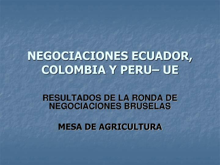 NEGOCIACIONES ECUADOR, COLOMBIA Y PERU– UE