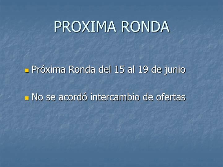 PROXIMA RONDA