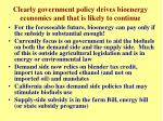 clearly government policy drives bioenergy economics and that is likely to continue