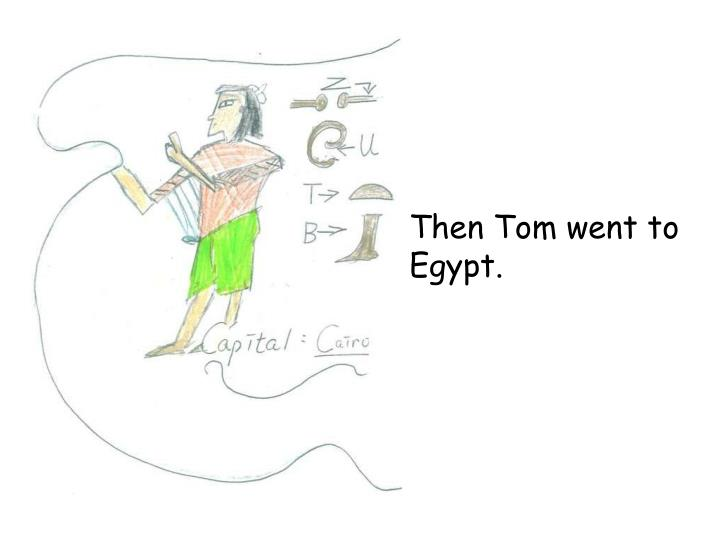 Then Tom went to Egypt.