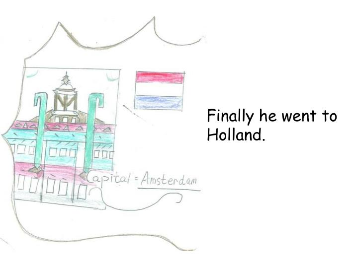 Finally he went to Holland.