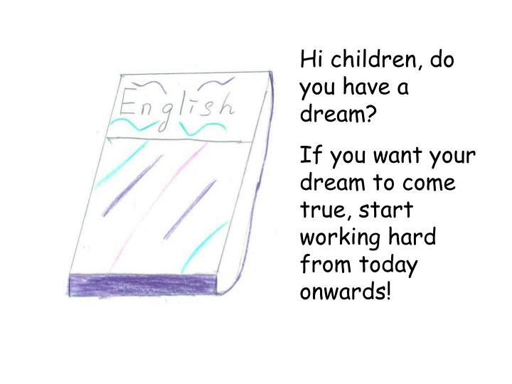 Hi children, do you have a dream?