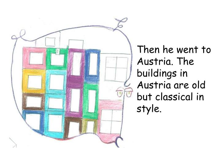 Then he went to Austria. The buildings in Austria are old but classical in style.