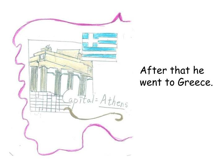 After that he went to Greece.