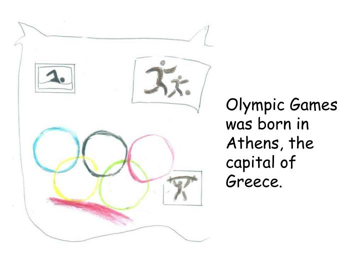Olympic Games was born in Athens, the capital of Greece.