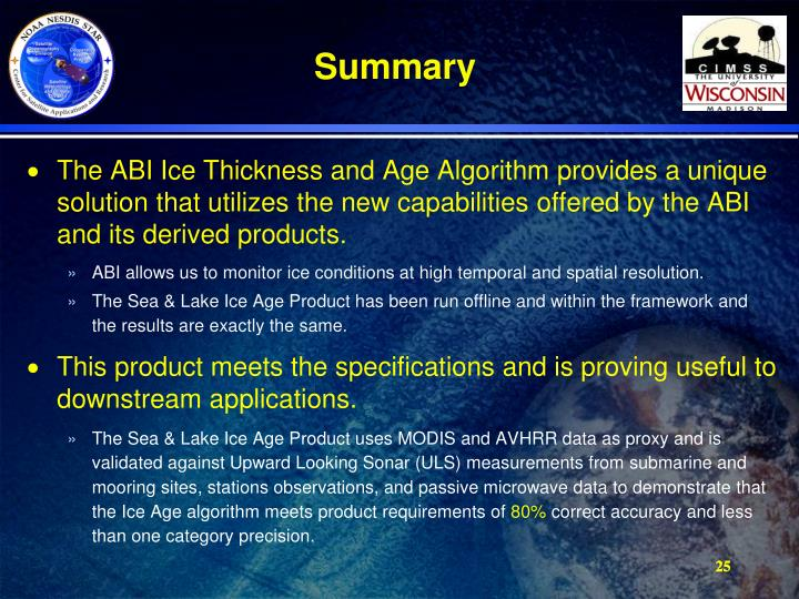 The ABI Ice Thickness and Age Algorithm provides a unique solution that utilizes the new capabilities offered by the ABI and its derived products.
