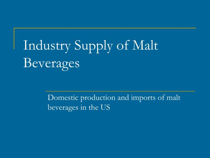 Industry Supply of Malt Beverages
