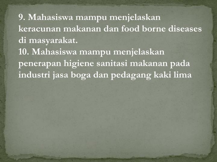 9. Mahasiswa mampu menjelaskan keracunan makanan dan food borne diseases di masyarakat.