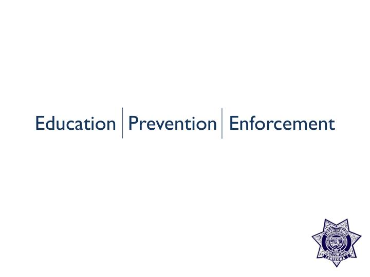 Education  Prevention  Enforcement