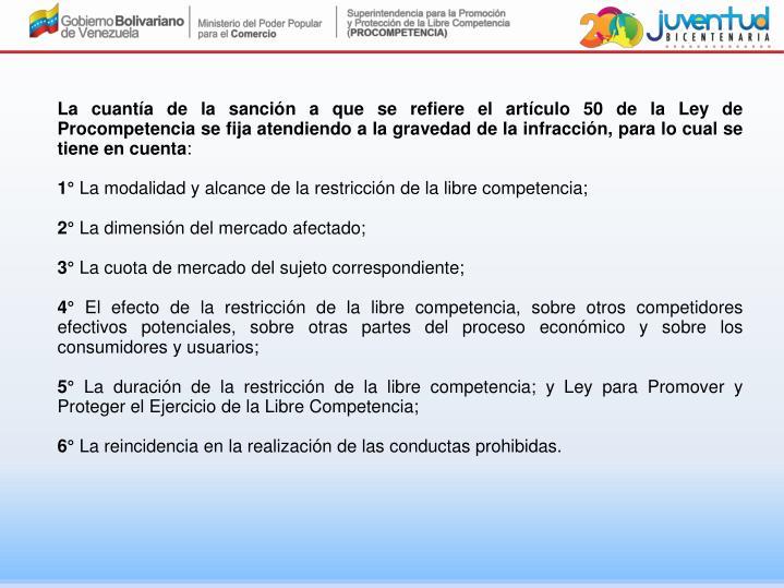 La cuantía de la sanción a que se refiere el artículo 50 de la Ley de Procompetencia se fija atendiendo a la gravedad de la infracción, para lo cual se tiene en cuenta