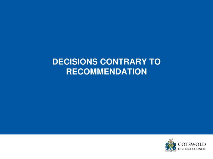 DECISIONS CONTRARY TO RECOMMENDATION