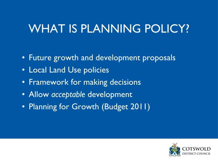 WHAT IS PLANNING POLICY?