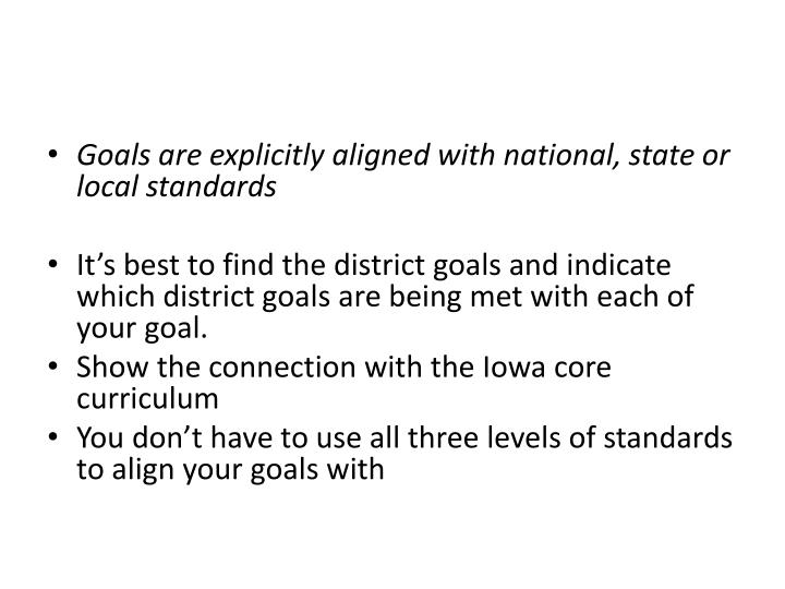 Goals are explicitly aligned with national, state or local standards