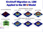 kirchhoff migration vs lsm applied to the 3d u model