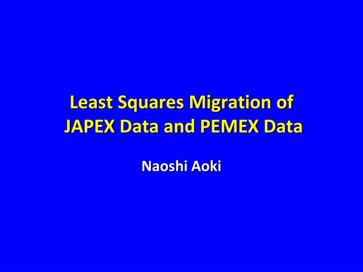 least squares migration of japex data and pemex data