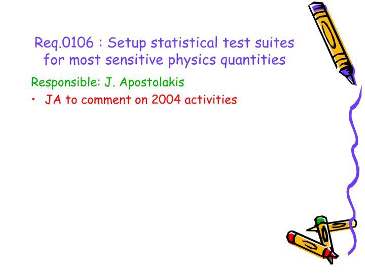 Req.0106 : Setup statistical test suites for most sensitive physics quantities
