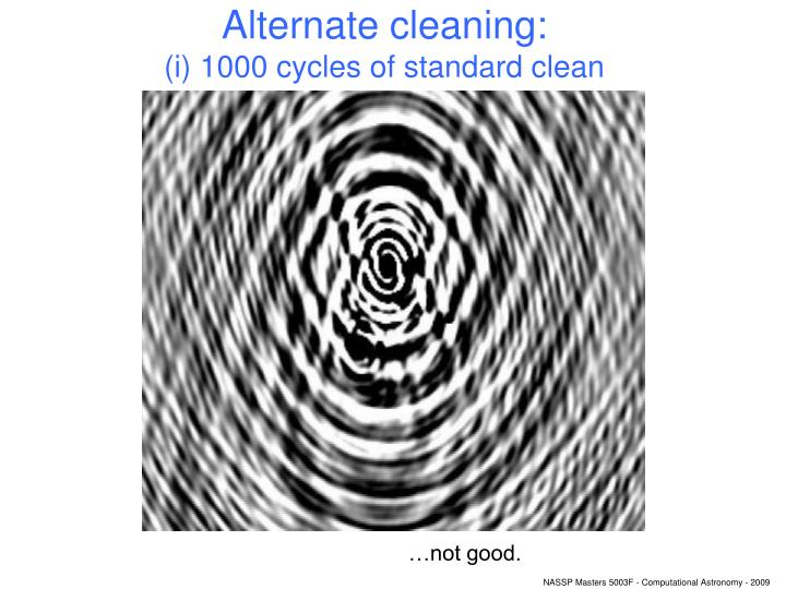 Alternate cleaning: