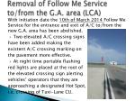 removal of follow me service to from the g a area lca