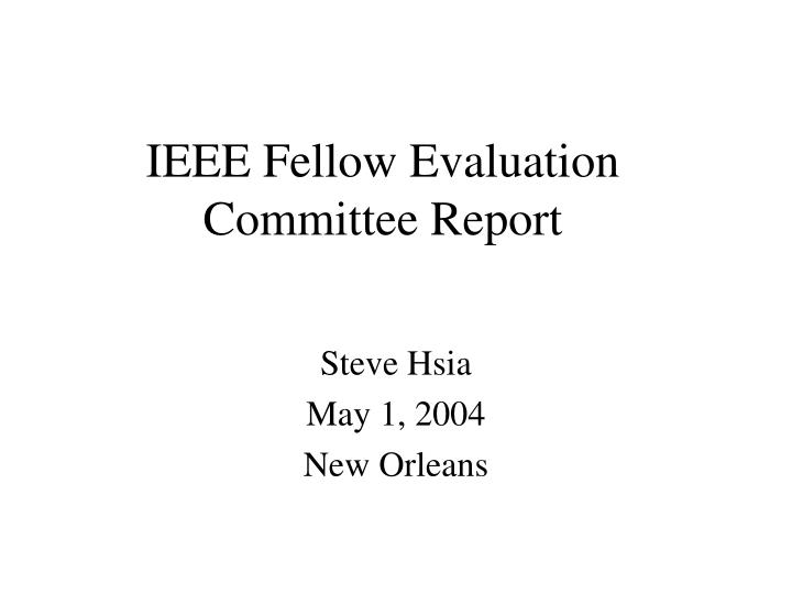 IEEE Fellow Evaluation Committee Report