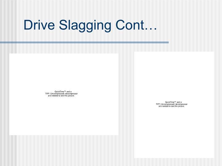 Drive Slagging Cont…