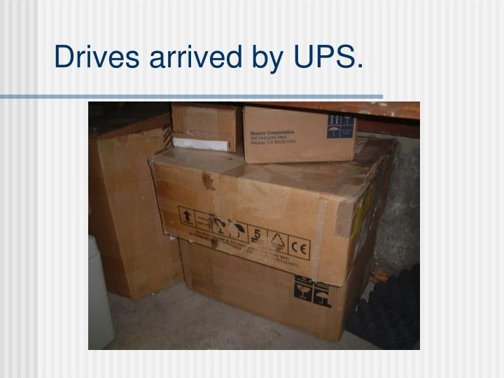 Drives arrived by UPS.