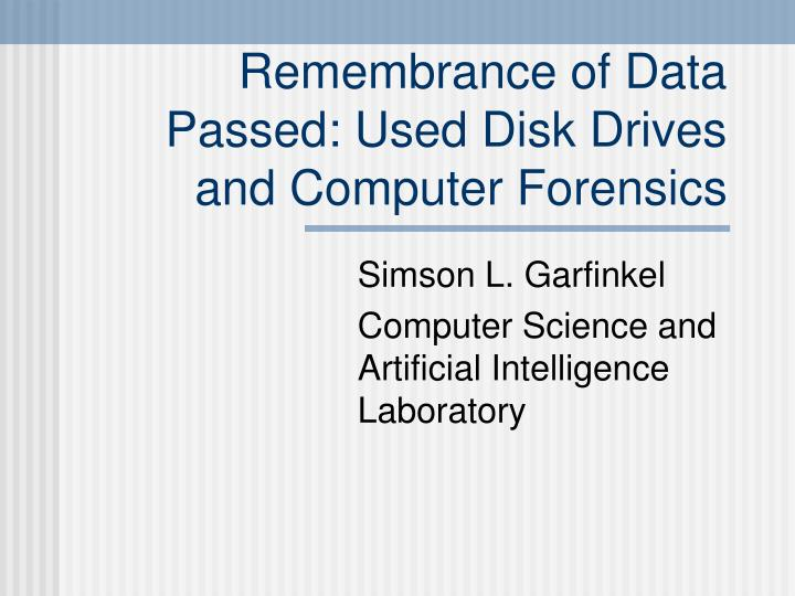 Remembrance of Data Passed: Used Disk Drives and Computer Forensics