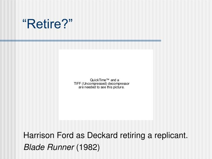 """""""Retire?"""""""