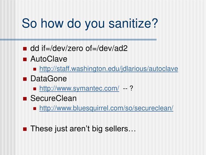 So how do you sanitize?