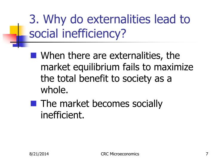 3. Why do externalities lead to social inefficiency?
