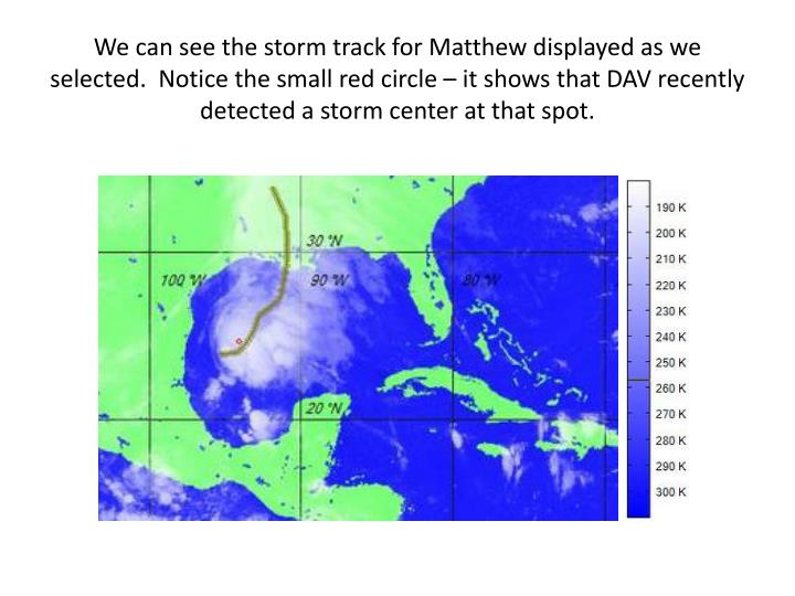 We can see the storm track for Matthew displayed as we