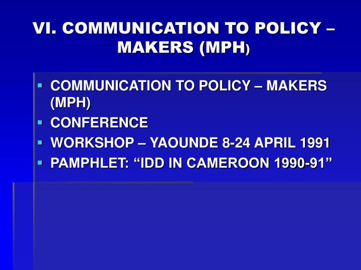 VI. COMMUNICATION TO POLICY – MAKERS (MPH