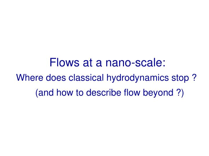 Flows at a nano-scale: