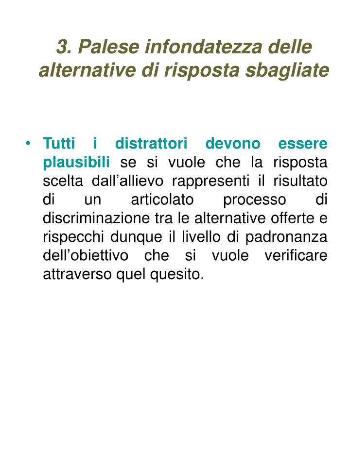 3. Palese infondatezza delle alternative di risposta sbagliate
