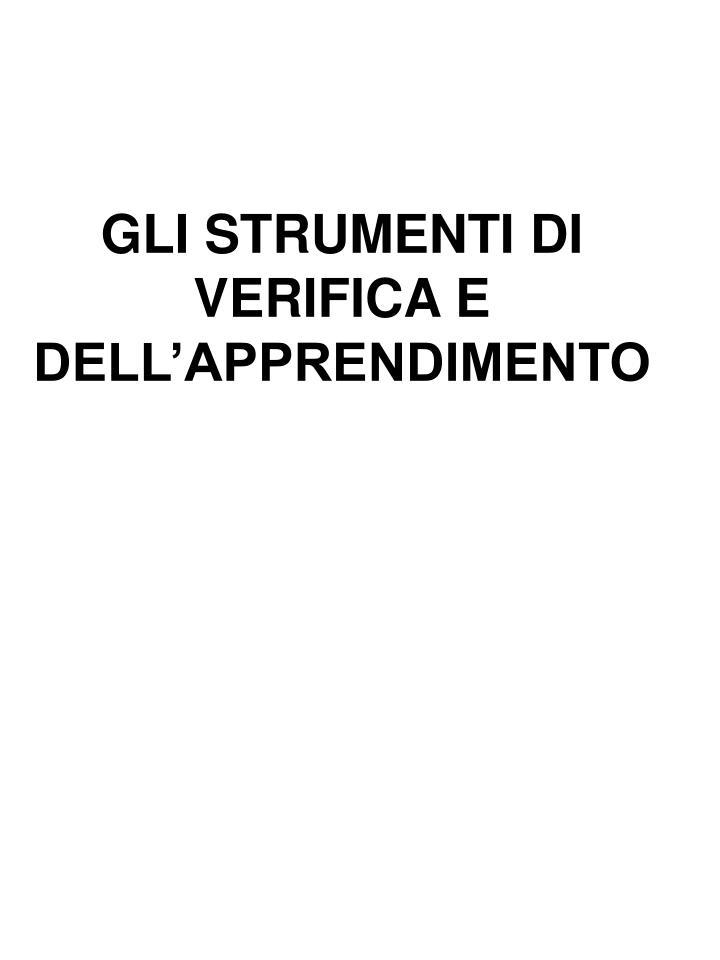 GLI STRUMENTI DI VERIFICA E DELL'APPRENDIMENTO
