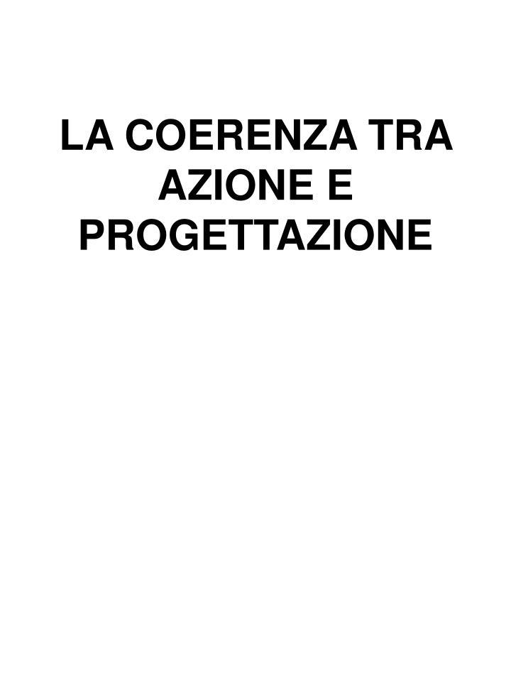 LA COERENZA TRA AZIONE E PROGETTAZIONE