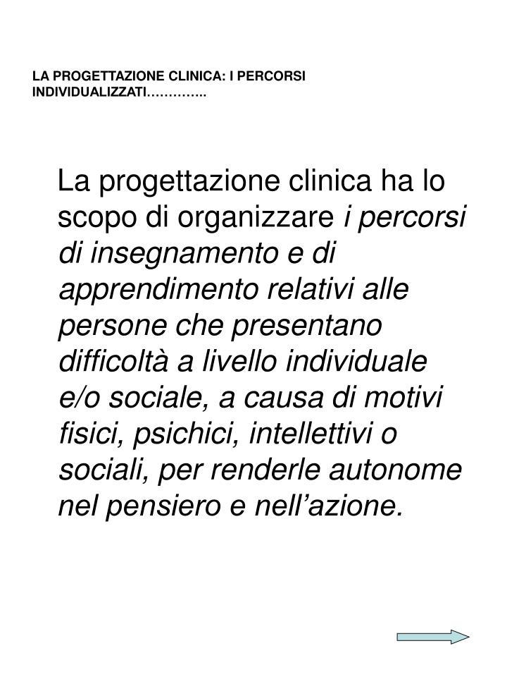 LA PROGETTAZIONE CLINICA: I PERCORSI INDIVIDUALIZZATI…………..
