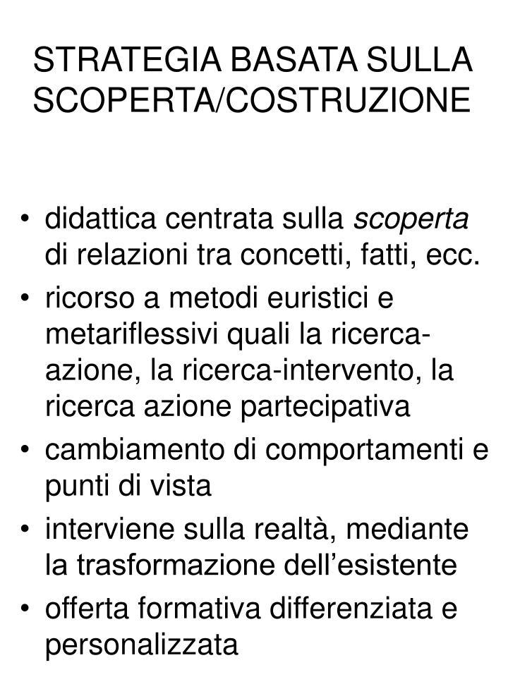 STRATEGIA BASATA SULLA SCOPERTA/COSTRUZIONE