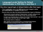 language locale setting for default administrator in pcd disc 2 and disc 4