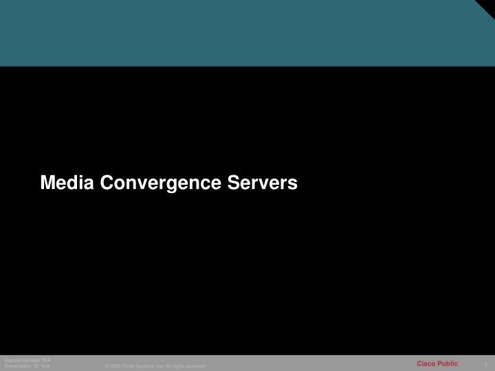 Media Convergence Servers