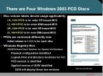 there are four windows 2003 pcd discs