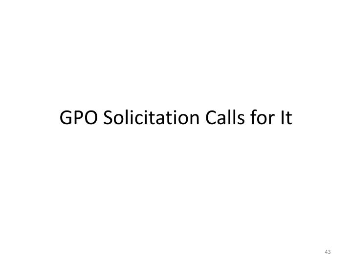 GPO Solicitation Calls for It