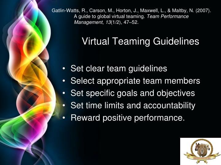 Gatlin-Watts, R., Carson, M., Horton, J., Maxwell, L., & Maltby, N. (2007). A guide to global virtual teaming.