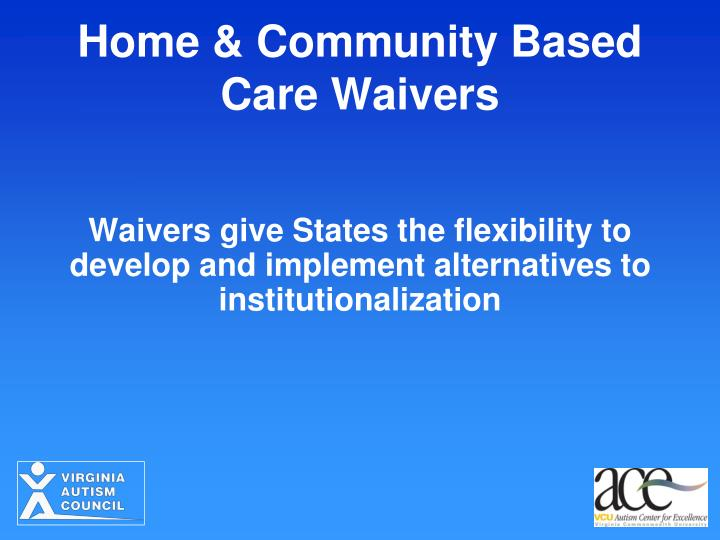 Home community based care waivers