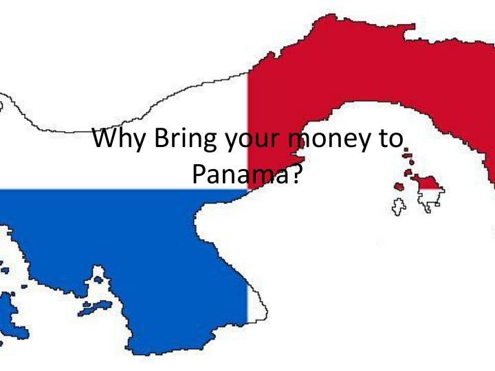 Why Bring your money to Panama?