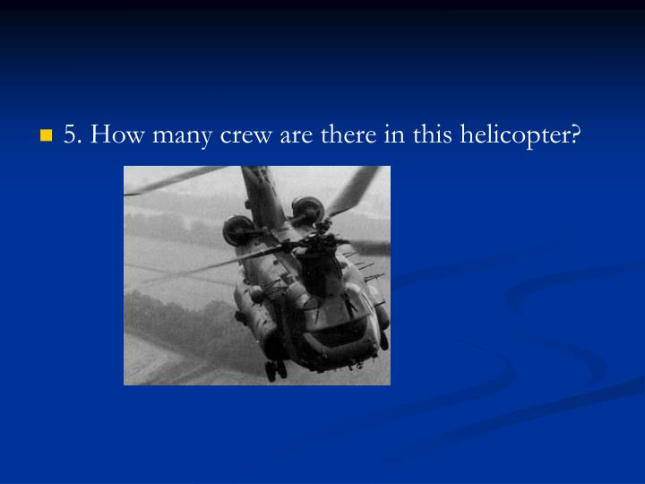 5. How many crew are there in this helicopter?