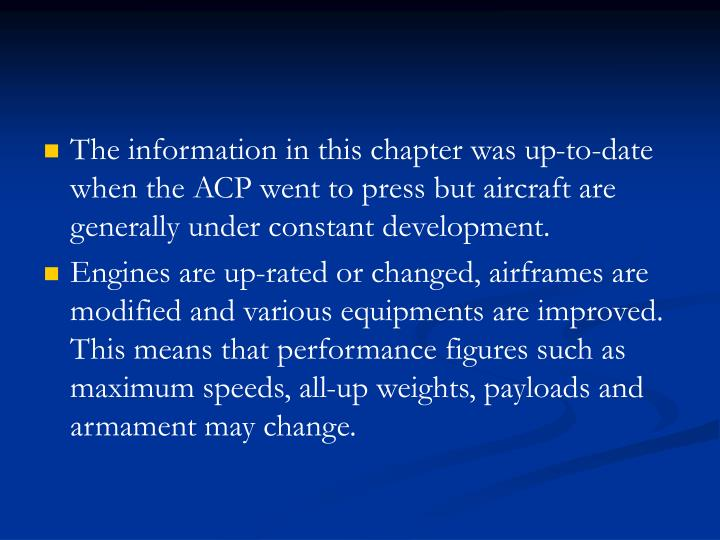 The information in this chapter was up-to-date  when the ACP went to press but aircraft are generally under constant development.