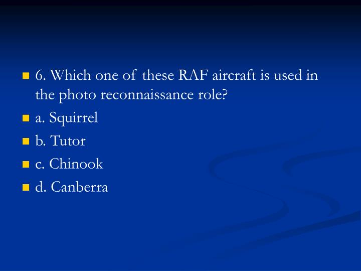 6. Which one of these RAF aircraft is used in the photo reconnaissance role?